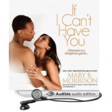 If I Can't Have You - Mary B. Morrison, Nicole Small, Cary Hite