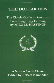 The Dollar Hen: The Classic Guide to American Free-Range Egg Farming - Milo M. Hastings