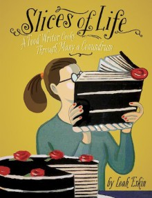 Slices of Life: A Food Writer Cooks through Many a Conundrum - Leah Eskin