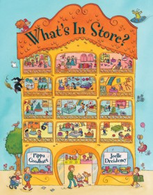 What's In Store? - Pippa Goodhart, Joëlle Dreidemy