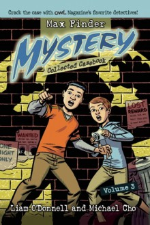 Max Finder Mystery Collected Casebook Volume 3 - Liam O'Donnell, Michael Cho