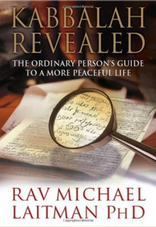 Kabbalah Revealed: The Ordinary Person's Guide to a More Peaceful Life - Michael Laitman