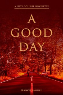 A Good Day (Lucy Collins Series) - Francis Yamoah