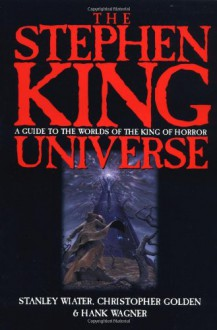 The Stephen King Universe - Christopher Golden;Stanley Wiater;Hank Wagner