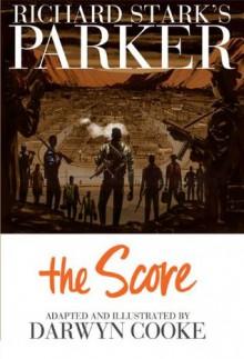 Parker: The Score - Darwyn Cooke, Scott Dunbier, Donald E Westlake