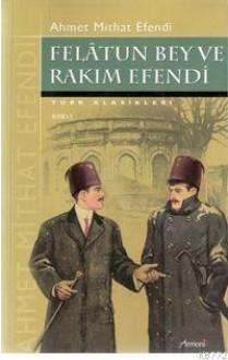Felâtun Bey ve Rakım Efendi - Ahmet Mithat Efendi