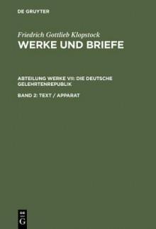 Die Deutsche Gelehrenrepublik: Text/Apparat - Friedrich Gottlieb Klopstock