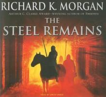 The Steel Remains - Richard K. Morgan, Simon Vance