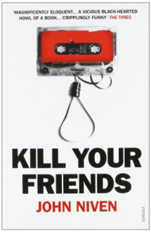 Kill Your Friends - John Niven