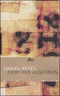 Fiori per Algernon - Daniel Keyes, Bruno Oddera