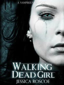 Walking Dead Girl (The Vampireland Series) - Jessica Roscoe