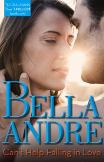 Can't Help Falling In Love (The Sullivans: Book 3) - Bella Andre