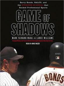 Game of Shadows (Audio) - Mark Fainaru-Wada, Lance Williams, Arnie Mazer