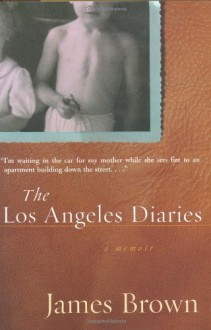 The Los Angeles Diaries: A Memoir - James Brown