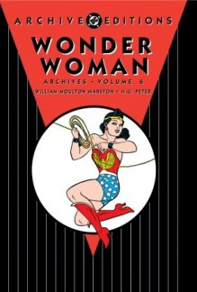 Wonder Woman Archives, Vol. 6 - William Moulton Marston, Harry G. Peter