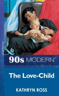 The Love-Child (Mills & Boon Vintage 90s Modern) - Kathryn Ross
