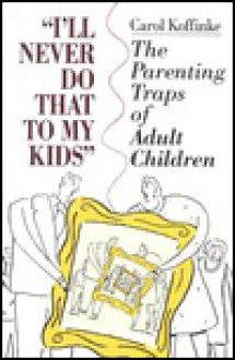 I'll Never Do That to My Kids - Carol Koffinke