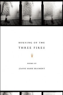 Burning of the Three Fires - Jeanne Marie Beaumont