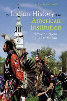 The Indian History of an American Institution: Native Americans and Dartmouth - Colin G. Calloway