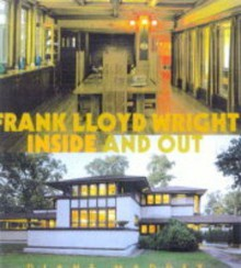 Frank Lloyd Wright: Inside and Out - Diane Maddex