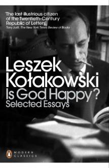 Is God Happy? Selected Essays (Penguin Modern Classics) - Leszek Kołakowski