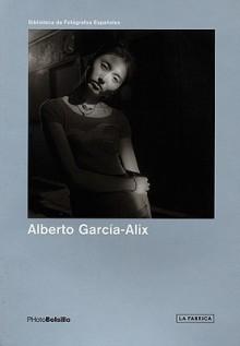 Alberto Garcia-Alix - Alberto Garcia-Alix, Francisco Calvo Serraller