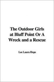 The Outdoor Girls at Bluff Point Or A Wreck and a Rescue - Laura Lee Hope