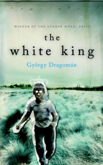 The White King - György Dragomán