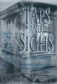Taps & Sighs: Stories of Hauntings - Peter Crowther, Douglas E. Winter, Michael Marshall Smith, Thomas F. Monteleone, Tracy Knight, Graham Joyce, Brian M. Stableford, Ramsey Campbell, Charles de Lint, Poppy Z. Brite, Ed Gorman, Ken Wisman, Graham Masterton, Mark Morris, Chaz Brenchley, Gene Wolfe, Terry Lam