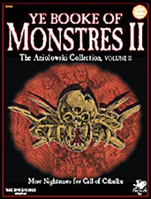 Ye Booke of Monstres II: The Aniolowski Collection, Vol. II (Call of Cthulhu Horror Roleplaying, Chaosium #2358) - Scott David Aniolowski