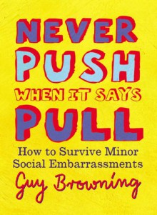 Never Push When It Says Pull: Small Rules For Little Problems - Guy Browning