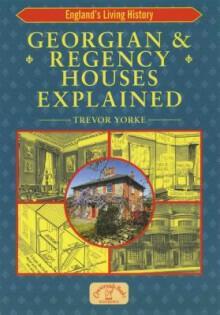 Georgian & Regency Houses Explained - Trevor Yorke