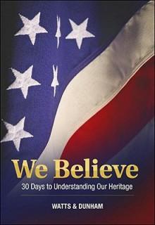 We Believe: 30 Days to Understanding Our Heritage - Jack Watts, David Dunham