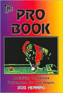 The Pro Book: Maximizing Competitive Performance for Pool Players - Bob Henning