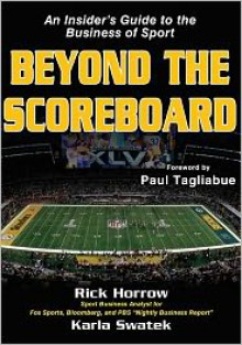 Beyond the Scoreboard: An Insider's Guide to the Business of Sport - Rick Horrow
