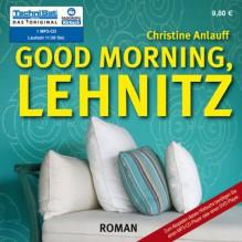 Good Morning, Lehnitz (ungekürzte Lesung auf 1 MP3-CD) - Christine Anlauff