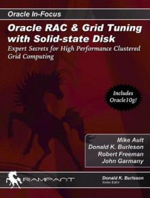 Oracle RAC & Grid Tuning with Solid-state Disk: Expert Secrets for High Performance Clustered Grid Computing - Mike Ault, Donald K. Burleson, Robert G. Freeman, John Garmany