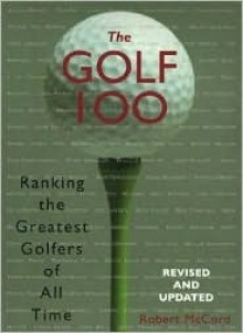 The Golf 100: Ranking the Greatest Golfers of All Time - Robert McCord