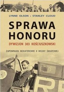 Sprawa honoru. Dywizjon 303 Kościuszkowski - Lynne Olson, Stanley Cloud