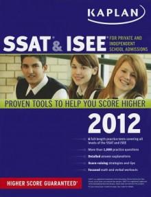 Kaplan SSAT & ISEE 2012 Edition - Kaplan Inc., Kaplan Inc.