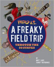 Weird U.S.: A Freaky Field Trip Through the 50 States - Matt Lake, Randy Fairbanks
