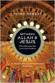 Between Allah and Jesus - Peter Kreeft