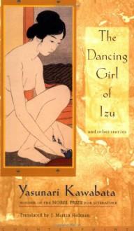The Dancing Girl of Izu and Other Stories - Yasunari Kawabata, J. Martin Holman