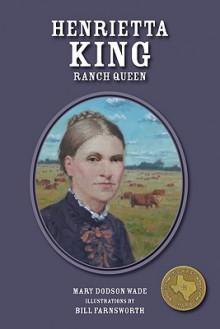 Henrietta King: La Patrona - Mary Dodson Wade, Bill Farnsworth