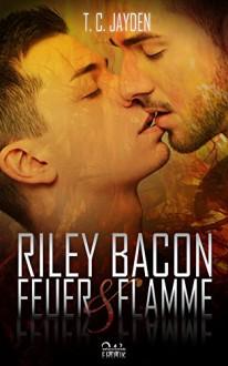 Riley Bacon: Feuer & Flamme - T. C. Jayden