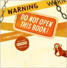 Warning: Do Not Open This Book! - Adam Lehrhaupt, Matthew Forsythe (Illustrator)