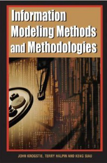 Information Modeling Methods And Methodologies - John Krogstie, Keng Siau