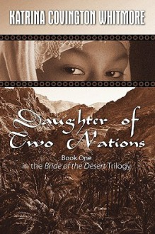 Daughter of Two Nations Book One in the Bride of the Desert Trilogy - Katrina Covington-Whitmore