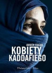 Kobiety Kaddafiego - Annick Cojean