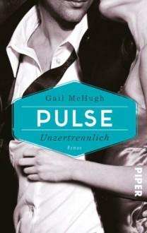 Pulse - Unzertrennlich: Roman (Collide-Serie) - Gail McHugh, Lene Kubis